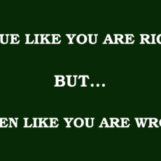 """""""Argue like you are right, but… listen like you are wrong"""""""