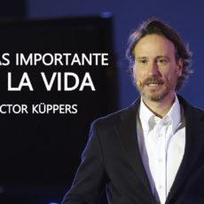 Victor Küppers explica qué es lo más importante en la vida.