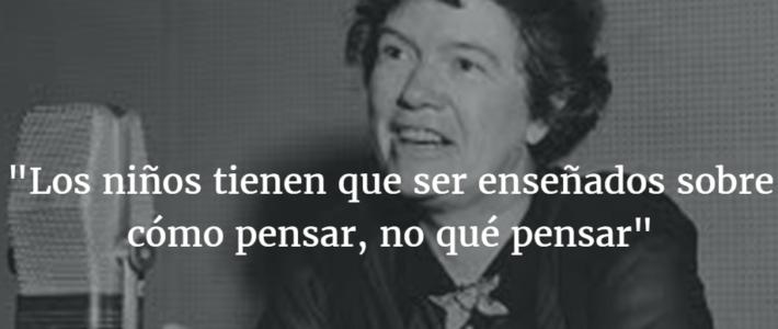 """""""Los niños tienen que ser enseñados sobre cómo pensar, no qué pensar"""", Margaret Mead."""