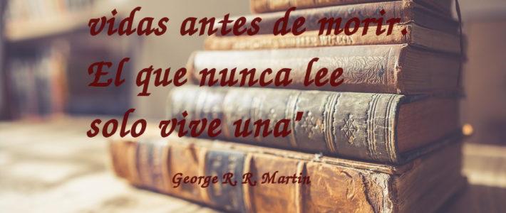 """""""Un lector vive mil vidas antes de morir"""", frase de George R. R. Martin para el Día del Libro."""